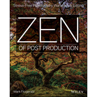 Zen of Post Production: Stress-Free Photography Workflow and Editing (BOK)