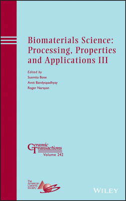 Biomaterials Science: Processing, Properties and Applications III (BOK)