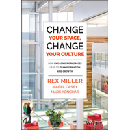 Change Your Space, Change Your Culture: How Engaging Workspaces Lead to Transformation and Growth (BOK)