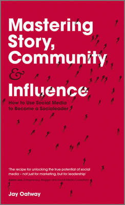 Mastering Story, Community and Influence: How to Use Social Media to Become a Social Leader (BOK)