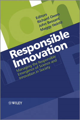 Responsible Innovation: Managing the Responsible Emergence of Science and Innovation in Society (BOK)