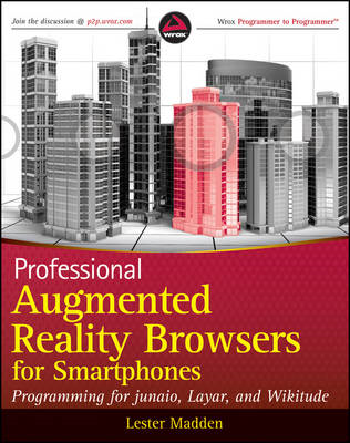Professional Augmented Reality Browsers for Smartphones: Programming for Junaio, Layar and Wikitude (BOK)