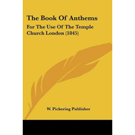 The Book of Anthems: For the Use of the Temple Church London (1845) (BOK)
