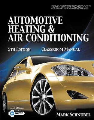 Today's Technician: Automotive Heating & Air Conditioning Classroom Manual (BOK)