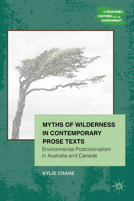 Myths of Wilderness in Contemporary Narratives: Environmental Postcolonialism in Australia and Canad (BOK)