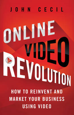 Online Video Revolution: How to Reinvent and Market Your Business Using Video (BOK)