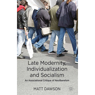 Late Modernity, Individualization and Socialism: An Associational Critique of Neoliberalism (BOK)