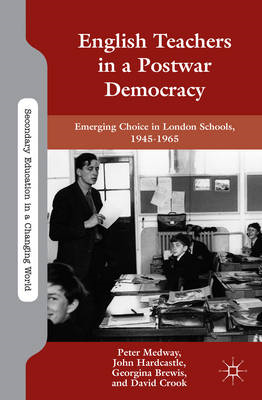 English Teachers in a Postwar Democracy: Emerging Choice in London Schools, 1945-1965 (BOK)
