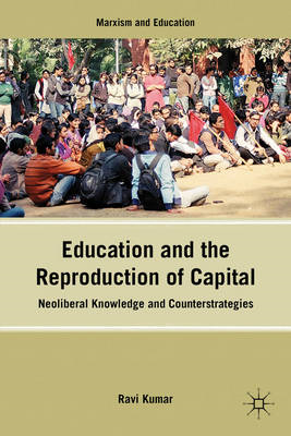 Education and the Reproduction of Capital: Neoliberal Knowledge and Counterstrategies (BOK)