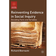 Reinventing Evidence in Social Inquiry: Decoding Facts and Variables (BOK)