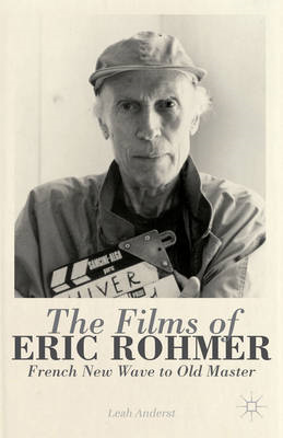 The Films of Eric Rohmer: French New Wave to Old Master (BOK)