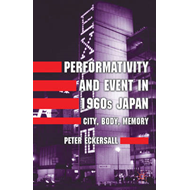 Performativity and Event in 1960s Japan: City, Body, Memory (BOK)