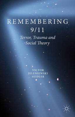 Remembering 9/11: Terror, Trauma and Social Theory (BOK)
