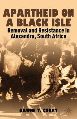 Apartheid on a Black Isle: Removal and Resistance in Alexandra, South Africa (BOK)