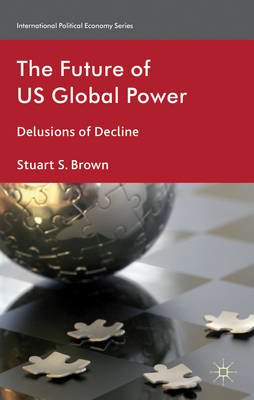 The Future of US Global Power: Delusions of Decline (BOK)