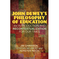 John Dewey's Philosophy of Education: An Introduction and Recontextualization for Our Times (BOK)
