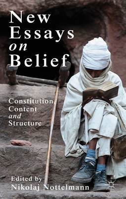 New Essays on Belief: Constitution, Content and Structure (BOK)