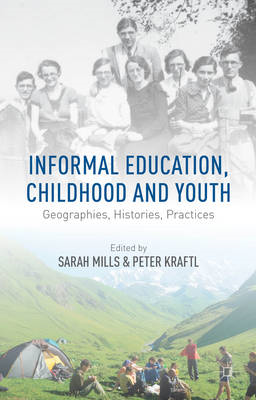 Informal Education, Childhood and Youth: Geographies, Histories, Practices (BOK)