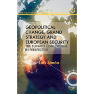 Geopolitical Change, Grand Strategy and European Security: The EU-NATO Conundrum (BOK)