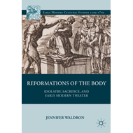 Reformations of the Body: Idolatry, Sacrifice, and Early Modern Theater (BOK)