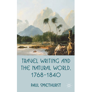 Travel Writing and the Natural World, 1768-1840 (BOK)