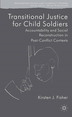 Transitional Justice for Child Soldiers: Accountability and Social Reconstruction in Post-Conflict C (BOK)