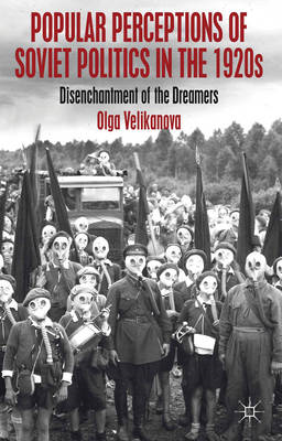 Popular Perceptions of Soviet Politics in the 1920s: Disenchantment of the Dreamers (BOK)