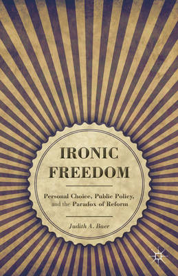 Ironic Freedom: Personal Choice, Public Policy, and the Paradox of Reform (BOK)