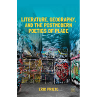 Literature, Geography, and the Postmodern Poetics of Place (BOK)