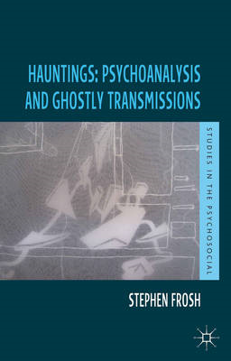 Hauntings: Psychoanalysis and Ghostly Transmissions (BOK)