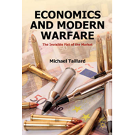 Economics and Modern Warfare: The Invisible Fist of the Market (BOK)