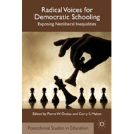 Radical Voices for Democratic Schooling: Exposing Neoliberal Inequalities (BOK)