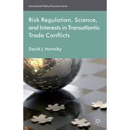 Risk Regulation, Science and Interests in Transatlantic Trade Conflicts (BOK)