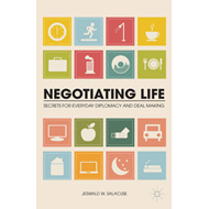 Negotiating Life: Secrets for Everyday Diplomacy and Deal Making (BOK)