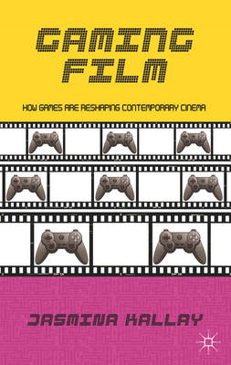 Gaming Film: How Games are Reshaping Contemporary Cinema (BOK)