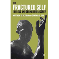 The Fractured Self in Freud and German Philosophy (BOK)