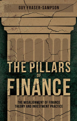 The Pillars of Finance: The Misalignment of Finance Theory and Investment Practice (BOK)