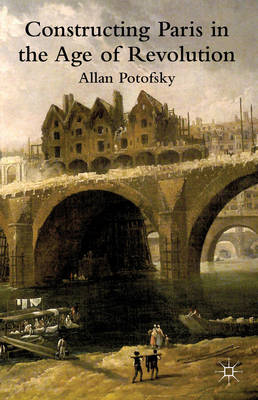 Constructing Paris in the Age of Revolution (BOK)