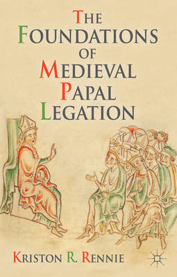 The Foundations of Medieval Papal Legation (BOK)