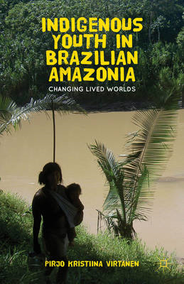 Indigenous Youth in Brazilian Amazonia: Changing Lived Worlds (BOK)