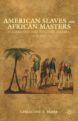 American Slaves and African Masters: Algiers and the Western Sahara, 1776-1820 (BOK)