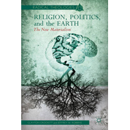 Religion, Politics, and the Earth: The New Materialism (BOK)