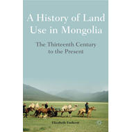 A History of Land Use in Mongolia: The Thirteenth Century to the Present (BOK)
