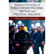 Palgrave Dictionary of Public Order Policing, Protest and Po (BOK)