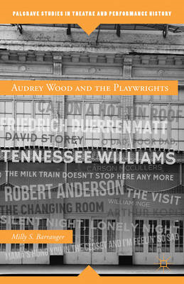 Audrey Wood and the Playwrights: from Tennessee Williams, Robert Anderson, William Inge, to Carson M (BOK)