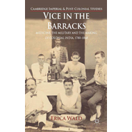 Vice in the Barracks: Medicine, the Military and the Making of Colonial India, 1780-1868 (BOK)