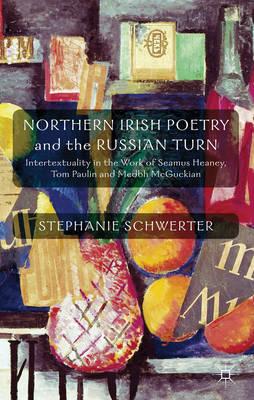 Northern Irish Poetry and the Russian Turn: Intertextuality in the Work of Seamus Heaney, Tom Paulin (BOK)