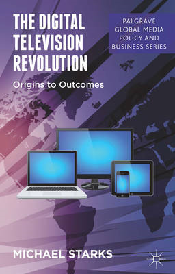 The Digital Television Revolution: Origins to Outcomes (BOK)