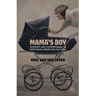 Mama's Boy: Momism and Homophobia in Postwar American Culture (BOK)