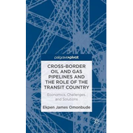 Cross-Border Oil and Gas Pipelines and the Role of the Transit Country: Economics, Challenges and So (BOK)